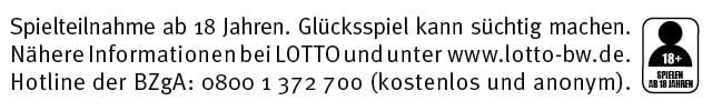 Spielteilnahme ab 18 Jahren. Glücksspiel kann süchtig machen. Nähere Informationen bei LOTTO und unter www.lotto-bw.de. Hotline der BZgA: 0800 1 372 700 (kostenlos und anonym).
